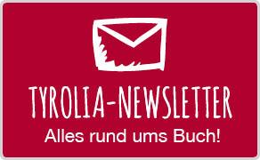 Tyrolia Newsletter mit allen Informationen rund ums Buch